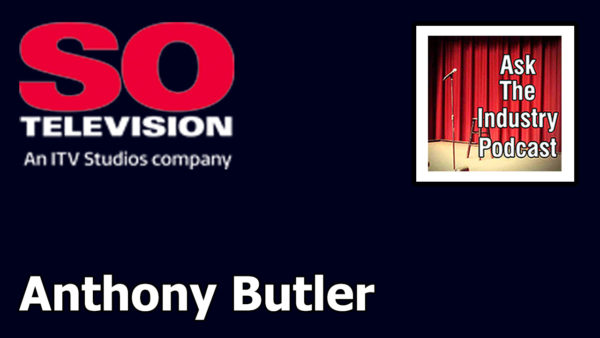 EP126 – Anthony Butler – Head of Live Entertainment & TV Talent Producer at SO TV.